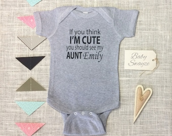 Personalize The Name - If You Think I'm Cute You Should See My Aunt - Funny Baby One Piece Bodysuit or Toddler / Children's T-shirt