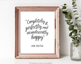 Completely and Perfectly quote / Pride and Prejudice poster / Incandescently happy / Quotes by Jane Austen /