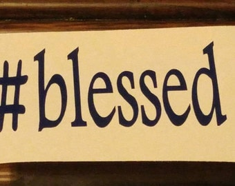 Personalized Hashtag Decal - #blessed, #happy #whateveryouwant -permanent vinyl - perfect for car windows, Yeti & Rtic cups, coolers etc.