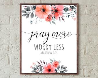 Bible verse wall art prints,scripture prints,pray more worry less Matthew 6.34,christian wall art,faith quote printable home decor art print