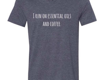I run on essential oils and coffee soft v-neck tee