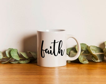 Faith Mug, Faith Coffee Mug, White hand lettered mug, Inspirational Coffee Mug, Christian Faith Coffee Mug