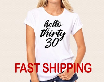 Thirty Shirt, Hello 30 Birthday Top, 30th Birthday Shirt, Birthday Gift, 30th Birthday top, 30th Birthday shirt, Womens Birthday Shirt b7