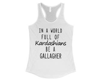 Shameless TV Show Shirt - In a world full of Kardashians be a Gallagher racerback tank