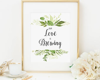 Greenery Our Love Is Brewing Sign Printable Wedding Coffee Bar Sign Leafy Green Wedding Coffee Sign Drink Sign Wedding Decoration Leaves 263
