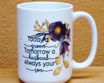 Son to Mother Father Wedding Gift Today a Groom - Always your Son 15 oz coffee mug   Parent Wedding Gift   Parent Coffee Mug
