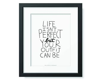 Life Isn't Perfect But Your Outfit Can Be Poster