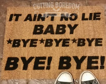 Ain't no lie baby BYE BYE BYE Funny doormat! An entry mat that's actually more of an exit mat N*stuff.