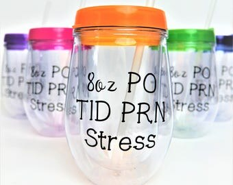 Nurse Gift  // Nurse Wine Glass // 8oz PO TID PRN Stress // Nurse Wine Tumbler // Pharmacist // Personalized Wine Glass // Nurses week gift
