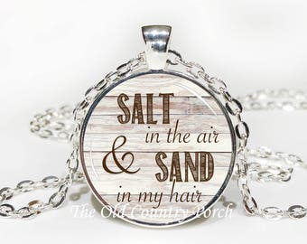 Salt in the air & Sand in my hair Glass Pendant Necklace with Chain- Easter Gift, Mother's Day Gift, Friend Gift,