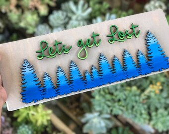 Lets get lost, forest, laser cut, trees, treeline, forest decor, cabin, travel, home decor, ombre, wanderlust, camping, adventure