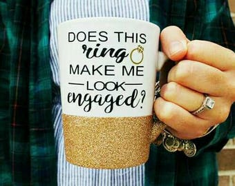 Engagement mug, does this ring make me look engaged, future mrs, engagement gift, engaged, etsy, fiance gift, proposal gift, gift for her