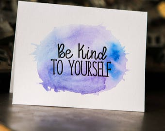 Be Kind To Yourself, letterpress and watercolor greeting card