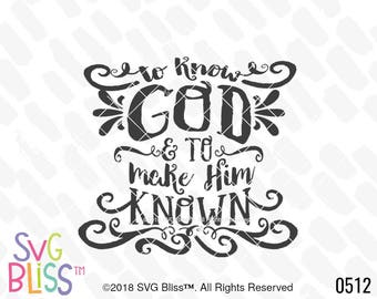 To Know God & Make Him Known SVG, Christian, Quote, Classical Conversations, Jesus, Cricut Silhouette Cutting File, DXF, Digital Download