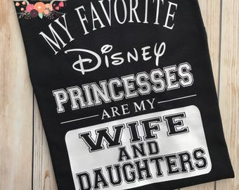 My Favorite Disney Princess Is My Wife and Daughters T-Shirt - Disney Vacation - Disney Cruise - Disneyland - Disney Dad - Disney Husband