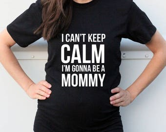 I can't keep calm i'm gonna be a mommy T-shirt - New Mom T-shirt - Mom to be - New Mommy Gift