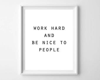 Minimalist Inspirational Quote PRINTABLE ART Work Hard Be Nice To People Print
