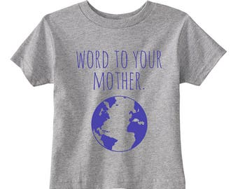 Word to your Mother Toddler/ Kid's Tees. 100% Cotton. 2T, 3T, 4T, 5/6T, Fun Toddler Tee. Gray