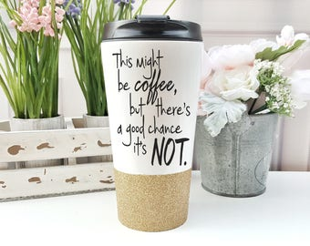 Original This Might Be Coffee Travel mug - Coffee Tumbler - Glitter Tumbler - large travel mug- Christmas Travel Mug - Plan for Christmas