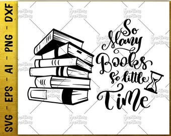 So many books so little time SVG book quotes saying hand drawn lettered svg cut files Cricut Silhouette Instant Download vector SVG png dxf