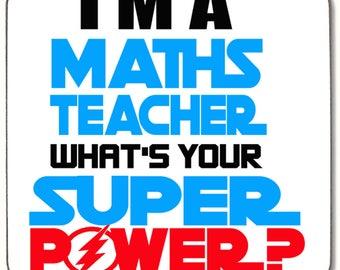 I'm a MATHS TEACHER whats your Super Power Beverage coaster