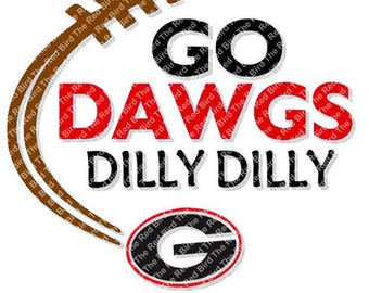 Dilly Dilly Go Dawgs Georgia Bulldogs Football funny printable Digital download cut file  SVG, DXF, PNG, EpS, PdF