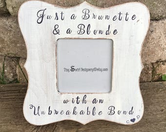 Every brunette needs blonde, brunette blonde, Best friends picture frame, personalized best friend gift, gifts for best friends, custom