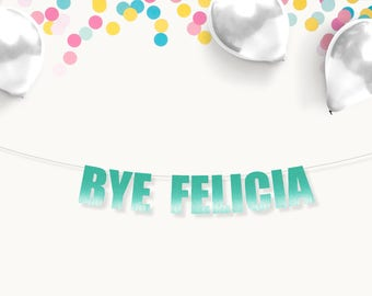 BYE FELICIA, Birthday, hen party, bachelorette, bridal shower, banner.