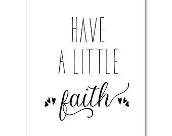 """Printable """"Have a little faith"""" Black and White Typography Art Print Motivation Home Decor"""