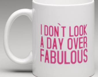 I Dont look a day over Fabulous Mug