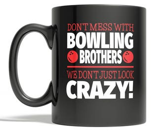 Crazy Bowling Brother 11oz Coffee Mug - Don't Mess With Bowling Brothers