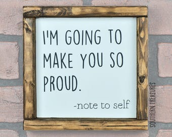 I'm Going to Make You So Proud Framed Farmhouse Style Wood Sign
