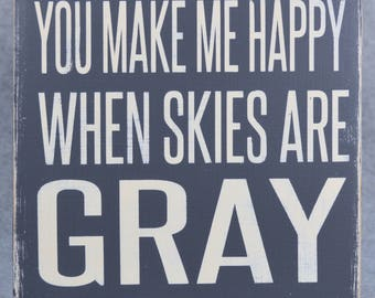 Rustic You Make Me Happy When Skies Are Gray Wood Sign, Inspirational Quote, Gray & White