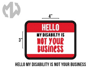 """Hello MY DISABILITY IS Not Your Business You 3"""" x 4"""" Service Dog Patch"""