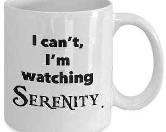 I Can't, I'M WATCHING SERENITY. Mug - Sci-Fi Movie Fan Gift - Firefly TV Show - 11 oz white coffee tea cup