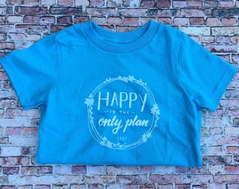 Happy Is The Only Plan Toddler Crew Neck Unisex Silk Screen T-Shirt