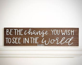 Custom Wood Sign - Be The Change You Wish To See In The World - 30x7.5 Handlettered Gandhi Quote Plank - Custom Wood Signs - Wood Sign Shop