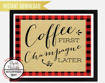 Coffee First Champagne Later Sign, Kitchen sign, Wedding Sign, Buffalo Lumberjack plaid sign, Wall Art, Instant Download, printable