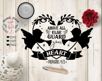 Bible SVG File, Above all else Guard Your Heart Cut File in SVG, DXF, png, Angels svg file, Guard your Heart svg, Angels Heart svg, proverb