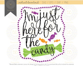 I'm just here for the candy SVG, Halloween SVG, trick or treat svg, eps, dxf, png file, Silhouette, Cricut