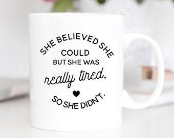 She Believed She Could But She Was Really Tired So She Didn't Mug   Cute Mugs   Funny Mugs   Motivational Mugs   Coffee Mug   So She Did