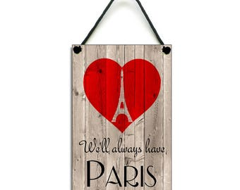 We'll Always Have Paris Anniversary / Holiday / Valentines Gift Handmade Wooden Paris Home Sign/Plaque 216
