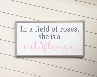 In A Field of Roses She is a Wildflower - Girl Nursery Decor - Girl Wall Art - Fixerupper Style - Nursery Wall Art - Farmhouse Wood Sign