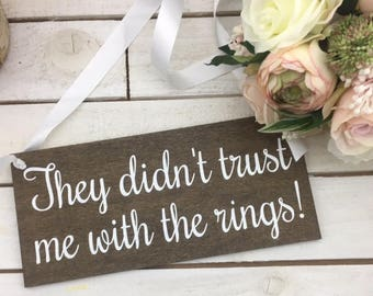 """They Didn't Trust Me With The Rings Sign-12""""x5.5"""" Rustic Wedding Sign-Ring Bearer Sign-Flower Girl Sign"""