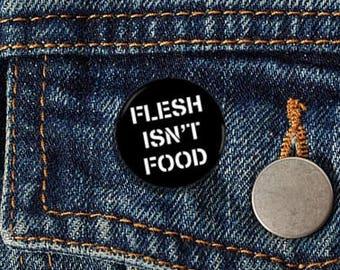 """Flesh Isn't Food 1"""" Pinback Button - Vegan, Vegetarian, Animal Rights, Animal Liberation, Veganism, Activism"""