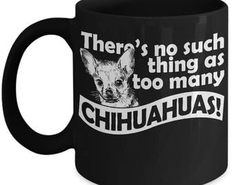 There's No Such Thing As Too Many Chihuahuas Coffee Mug