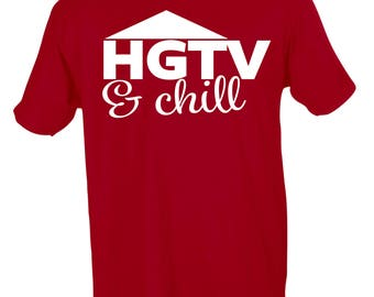 HGTV and Chill Funny Graphic T-Shirt Women's and Men's