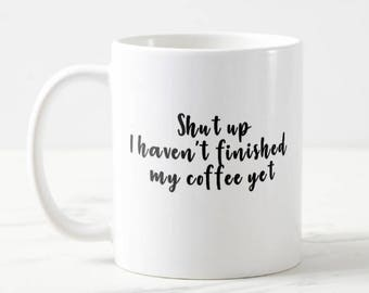 Shut up I haven't finished my coffee yet