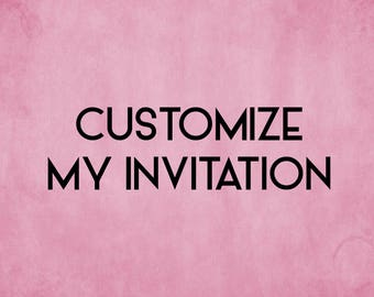 CUSTOMIZE MY INVITATION!