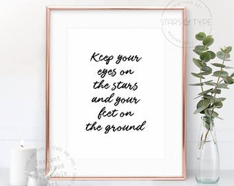 Keep Your Eyes On the Stars And Your Feet On The Ground, PRINTABLE Wall Art, Modern Black Cursive Type, Inspiring Quote Digital Poster Print